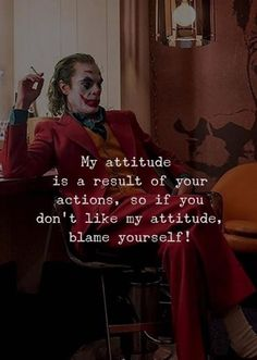 My attitude is a result of your actions so if you dont like my attitude blame yourself. Positive Attitude Quotes, Attitude Quotes For Girls, Mood Quotes, Attitude Is Everything Quotes, Tough Girl Quotes, Psycho Quotes, Girl Attitude, Positive Vibes, Best Joker Quotes
