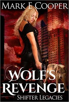 Wolf's Revenge: Shifter Legacies Book 2 - Kindle edition by Mark E. Cooper. Mystery, Thriller & Suspense Kindle eBooks @ Amazon.com.