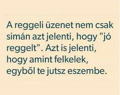"""A reggeli üzenet nem csak simán  azt jelenti, hogy ""jó reggelt"". Azt is jelenti hogy amint felkelek, egyből te jutsz eszembe. "" Cute Love, I Love You, My Love, Dont Break My Heart, Love Quotes, Inspirational Quotes, Romance Quotes, Sad Stories, Thoughts And Feelings"