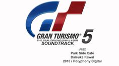 Gran Turismo 5 Soundtrack: Park Side Café - Daisuke Kawai (Jazz)