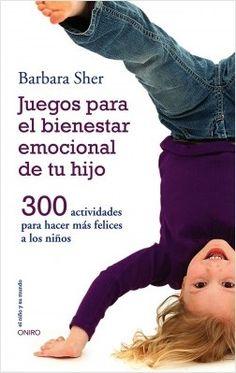 Juegos para el bienestar emocional de tu hijo, de Barbara Sher. Jugar con los hijos, aparte de estimularsu alegría natural, hace quecrezcan sintiéndose m...