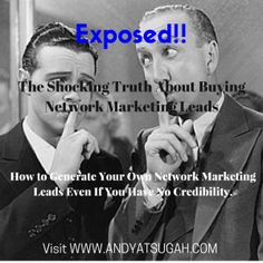The Shocking Truth About Buying Network Marketing Leads & How to Generate Your Own Leads Even If You Have No Credibility http://www.andyatsugah.com/network-marketing-leads