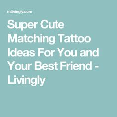 Super Cute Matching Tattoo Ideas For You and Your Best Friend - Livingly