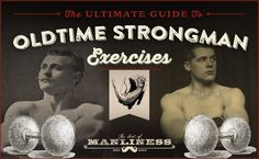 The Ultimate Guide to Oldtime Strongman Fitness: 26 Forgotten Exercises Every Man Should Try