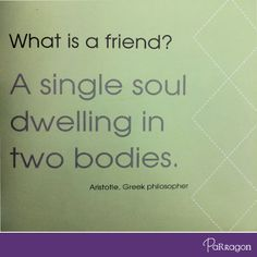 """""""What is a friend? A single soul dwelling in two bodies."""" – Aristotle  #ParragonQuote #Friendship"""