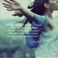 """""""Pero los que esperan a Jehová tendrán nuevas fuerzas; levantarán alas como las águilas; correrán, y no se cansarán; caminarán, y no se fatigarán.""""  Isaías 40:31"""