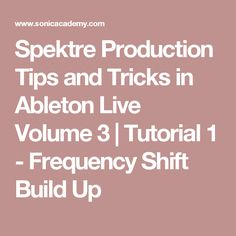 Spektre Production Tips and Tricks in Ableton Live Volume 3 | Tutorial 1 - Frequency Shift Build Up