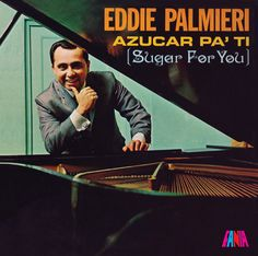 Azucar Pa' Ti – Azucar Pa' Ti / Sugar for YOU. my bilingual liner notes on Eddie Palmieri: http://www.fania.com/products/azucar-pa-ti