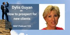 Dylis Guyan on how to prospect for new clients - MAF103