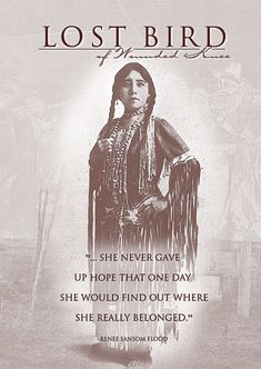 """Lost Bird of Wounded Knee - A Lakota child survived the Wounded Knee massacre (29-12-1890) and was adopted by a prominent white couple... only to endure a life of racism, abuse and poverty. Her poignant story is told in """"Lost Bird of Wounded Knee""""."""
