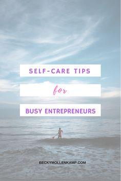 Self Care tips for busy entrepreneurs from http://www.beckymollenkamp.com