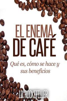 El Enema de Cafe: Que es, como se hace y sus beneficio