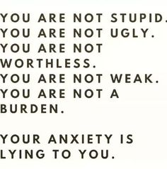 image caption: 📢 You are not stupid. 📢 You are not ugly. 📢 You are not worthless. 📢 You are not weak. 📢 You are not a burden. Your anxiety is lying to you. Motivational Quotes, Inspirational Quotes, Gonna Be Alright, Understanding Anxiety, Try To Remember, Social Anxiety, Angst, Negative Thoughts, Frases