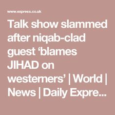 Talk show slammed after niqab-clad guest 'blames JIHAD on westerners' | World | News | Daily Express