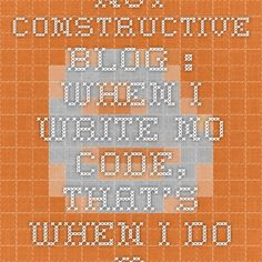 Not Constructive blog.: When I write no code, that's when I do my fastest programming.