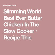 Slimming World Best Ever Butter Chicken In The Slow Cooker • Recipe This