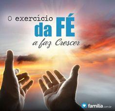O exercício da fé a faz crescer.