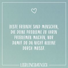 Best friends are people who make your problems their problems just so you do not have to go through them alone - Lieblingsmensch // VISUAL STATEMENTS® - Friendship Bff Quotes, Best Love Quotes, True Quotes, Fake Friendship, Friendship Quotes, True Friends, Best Friends, Visual Statements, Relationships Love