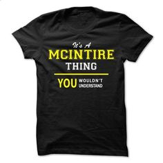 Its A MCINTIRE thing, you wouldnt understand !! - #shirts! #victoria secret sweatshirt. ORDER NOW => https://www.sunfrog.com/Names/Its-A-MCINTIRE-thing-you-wouldnt-understand-.html?68278