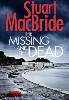 The Missing and the Dead   Traded In @ Canterbury Tales Bookshop / Book exchange / Cafe / Guesthouse *-* #Pattaya  #Thailand.  One mistake can cost you everything….....  When you catch a twisted killer there should be a apt reward, right?  What Acting Detective Inspector Logan McRae gets instead is a 'development opportunity' out in the depths of rural Aberdeen-shire.  Then a little girl's body washes up just outside the sleepy town of Banff,