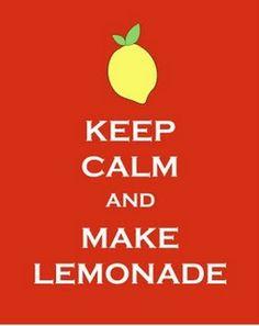 Keep calm and make lemonade