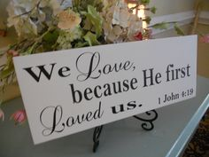 Religious Wedding sign...We Love, because He first Loved us.. $24.95, via Etsy.