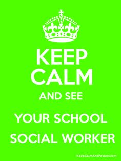 KEEP CALM AND SEE YOUR SCHOOL SOCIAL WORKER - Keep Calm and Posters Generator, Maker For Free - KeepCalmAndPosters.com