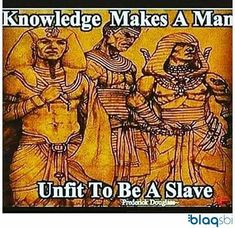 "Knowledge and slavery. ""My people perish for lack of knowledge "" Knowledge And Wisdom, Knowledge Is Power, Black History Facts, Hip Hop, Black Pride, African American History, British History, Native American, My Black Is Beautiful"