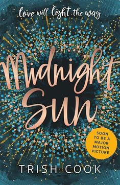 Midnight Sun by Trish Cook is for fans of The Fault in Our Stars, Me Before You or Everything, Everything. It's another Young Adult Book that deals with first love and illness. Now a film starring Bella Thorne and Patrick Schwarzenegger. Beautiful Book cover too!