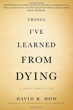 Things I've Learned from Dying: A Book About Life: David R. Dow: 9781455575244: AmazonSmile: Books