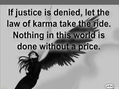 If justice is denied, let the law of karma take the ride