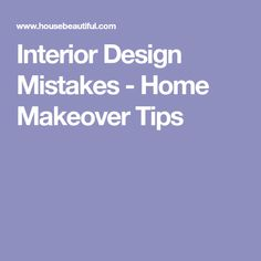 Interior Design Mistakes - Home Makeover Tips