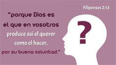"""Filipenses 2:13 """"porque Dios es el que en vosotros produce así el querer como el hacer, por su buena voluntad.""""  A menudo nos encontramos diciendo que """"Dios puso"""" cierto deseo """"en nuestro cor…"""