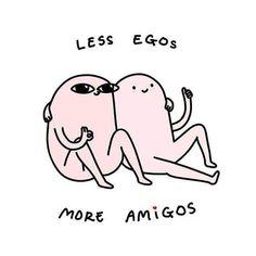 less egos