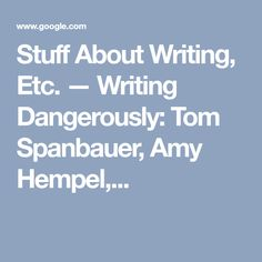 Stuff About Writing, Etc. — Writing Dangerously: Tom Spanbauer, Amy Hempel,...