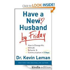 (Amazon FREE) Have a New Husband by Friday: How to Change His Attitude, Behavior & Communication in 5 Days