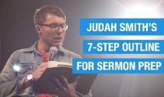 Judah Smith Shares His 7-Step Outline for Sermon Prep by Staff Writer -SermonCentral.com