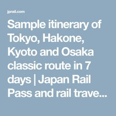 Sample itinerary of Tokyo, Hakone, Kyoto and Osaka classic route in 7 days   Japan Rail Pass and rail travel in Japan complete guide - JPRail.com