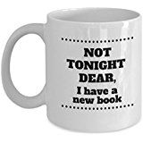 "Gift Mug for Readers and Book Lovers - ""Not Tonight Dear, I Have a New Book"""