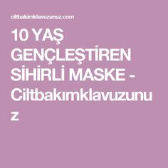 10 YAŞ GENÇLEŞTİREN SİHİRLİ MASKE - Ciltbakımklavuzunuz Beauty Care, Beauty Hacks, Homemade Beauty, Diet And Nutrition, Detox, Health Fitness, Weight Loss, Healthy, Model