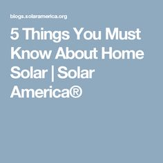 5 Things You Must Know About Home Solar   Solar America®