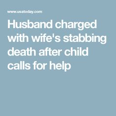 Husband charged with wife's stabbing death after child calls for help