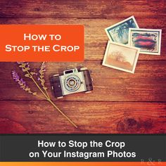 How to Stop the Crop on Your Instagram Photos