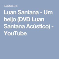 Luan Santana - Um beijo (DVD Luan Santana Acústico) - YouTube