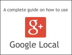 A complete guide to Google Local - Plus Your Business