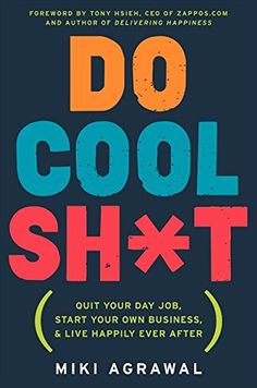 Do Cool Sh*t: Quit Your Day Job, Start Your Own Business, and Live Happily Ever After by Miki Agrawal http://www.amazon.com/dp/0062261533/ref=cm_sw_r_pi_dp_ZD19wb0S2VKBH