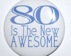 80 Year Old Is The New Awesome 80th Birthday Eighty Party Button 2 1 4 Inch Pin Back