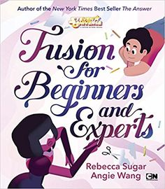 Fusion for Beginners and Experts (Steven Universe): Rebecca Sugar, Angie Wang: 9781524784690: Amazon.com: Books