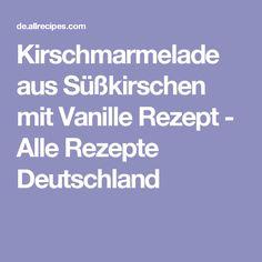 Kirschmarmelade aus Süßkirschen mit Vanille Rezept - Alle Rezepte Deutschland