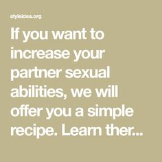 If you want to increase your partner sexual abilities, we will offer you a simple recipe. Learn therefore, how can make natural Viagra, using only two ingredients here: